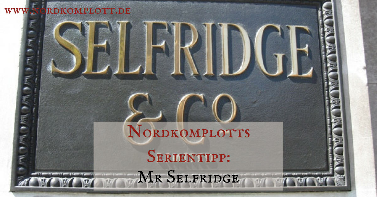 Nordkomplotts Serientipp: Mr Selfridge