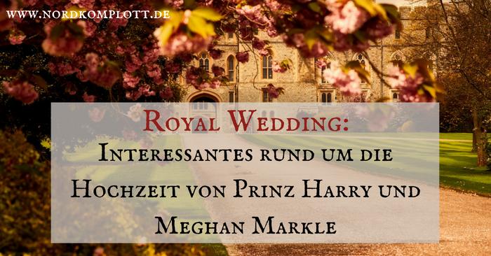 Royal Wedding: Interessantes rund um die Hochzeit von Prinz Harry und Meghan Markle