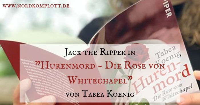 Jack the Ripper in «Hurenmord – Die Rose von Whitechapel« von Tabea Koenig